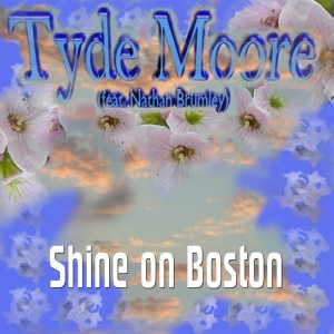 #NowPlaying @TydeMoore – Shine on Boston (feat. Nathan Brumley)