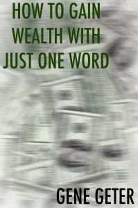 How To Gain Wealth With Just One Word (ebook/NOOK/iBook)
