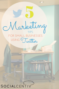 5 Tips for Small Businesses Using Twitter
