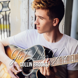 "Singer/Songwriter, & Dallas Native Collin Brooks Debuts Single "" Girl Like You"""