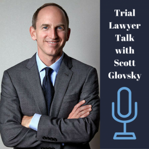 Attorney Scott Glovsky Launches Trial Lawyer Talk, A New Legal Podcast