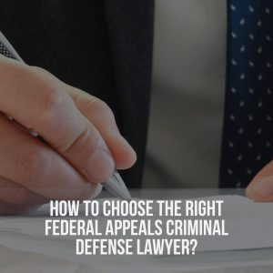 How To Select A Federal Appeals Criminal Defense Attorney