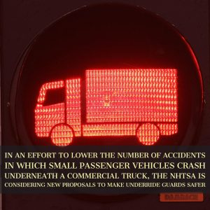 The NHTSA Considers New Safety Standards To Underride Guards On Trucks In An Attempt To Lower the Number of Fatal Accidents