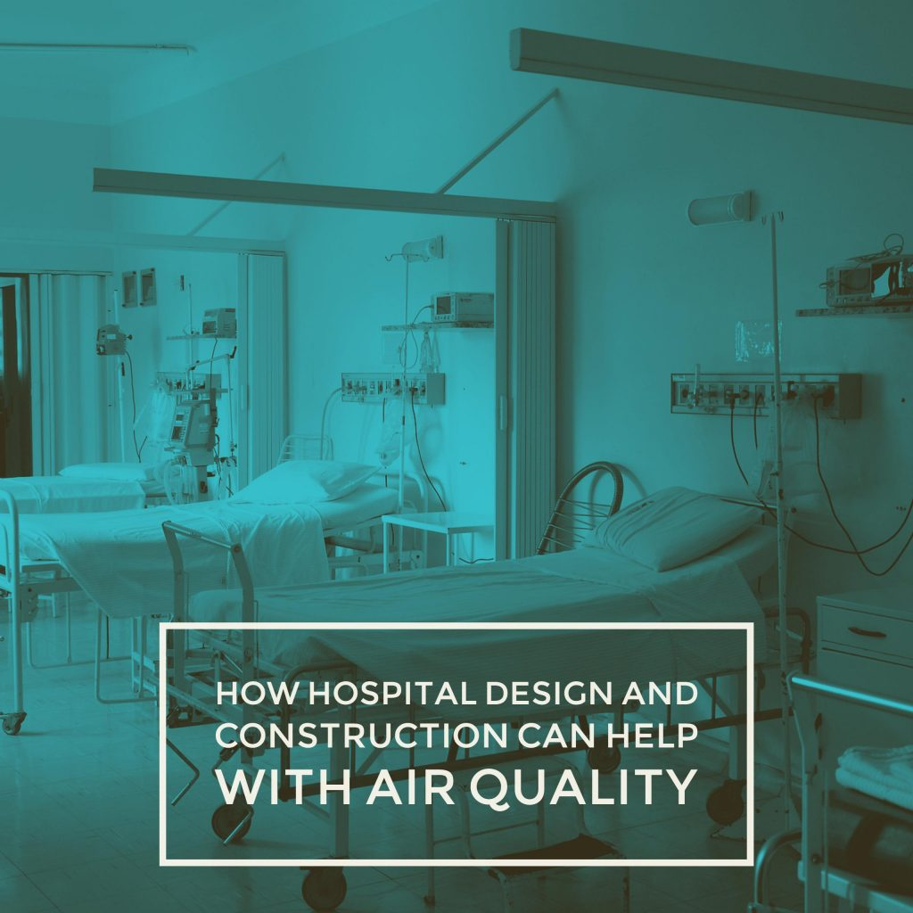 How Hospital Design and Construction Can Help Improve Poor Hospital Air Quality