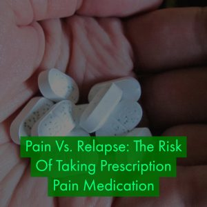 Addiction Treatment Center: How To Manage Prescription Pain Meds During Recovery