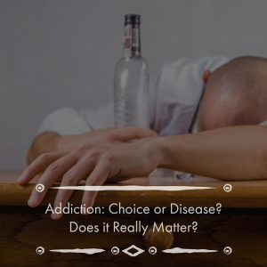 Is Addiction A Choice or Disease? Answers Offered By Addiction Treatment Experts
