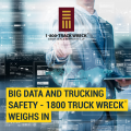 Big Data and Trucking Safety - 1800 Truck Wreck ® Weighs In