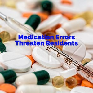 Medication Errors Threaten Residents Says Boca Nursing Home Abuse Lawyer