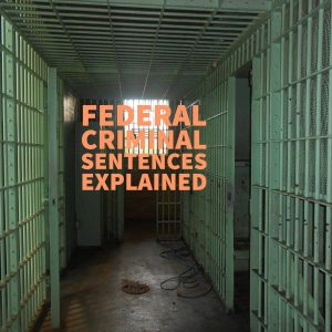 Federal Criminal Sentencing Clarified By A Dallas Criminal Lawyer
