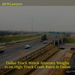 Dallas Truck Wreck Attorney Weighs In On High Truck Crash Rates In Dallas