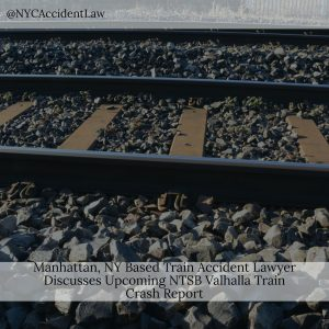 Manhattan, NY Based Train Accident Lawyer Discusses Upcoming NTSB Valhalla Train Crash Report