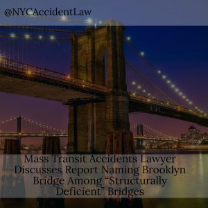 "Mass Transit Accidents Lawyer Discusses Report Naming Brooklyn Bridge Among ""Structurally Deficient"" Bridges"