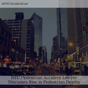 NYC Pedestrian Accident Lawyer Discusses Rise In Pedestrian Deaths