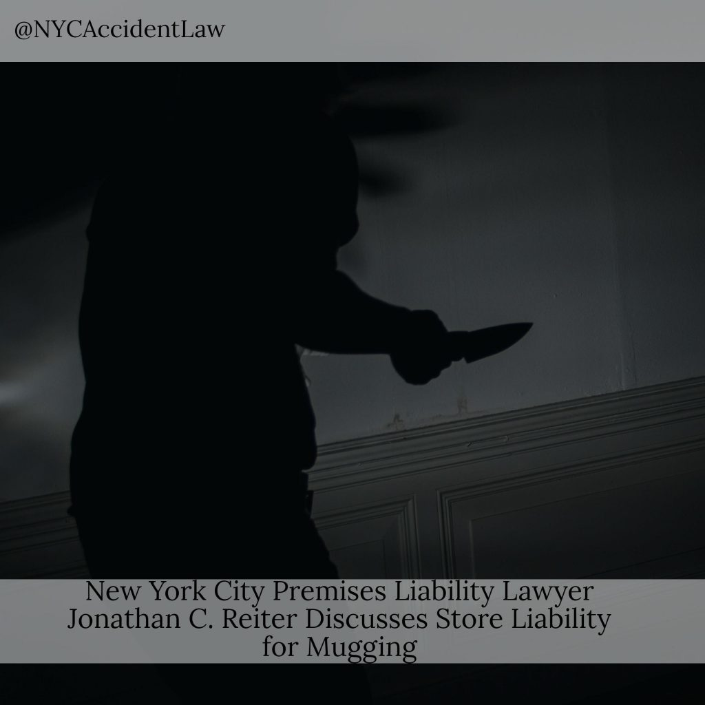 New York City Premises Liability Lawyer Discusses Store Liability For Mugging