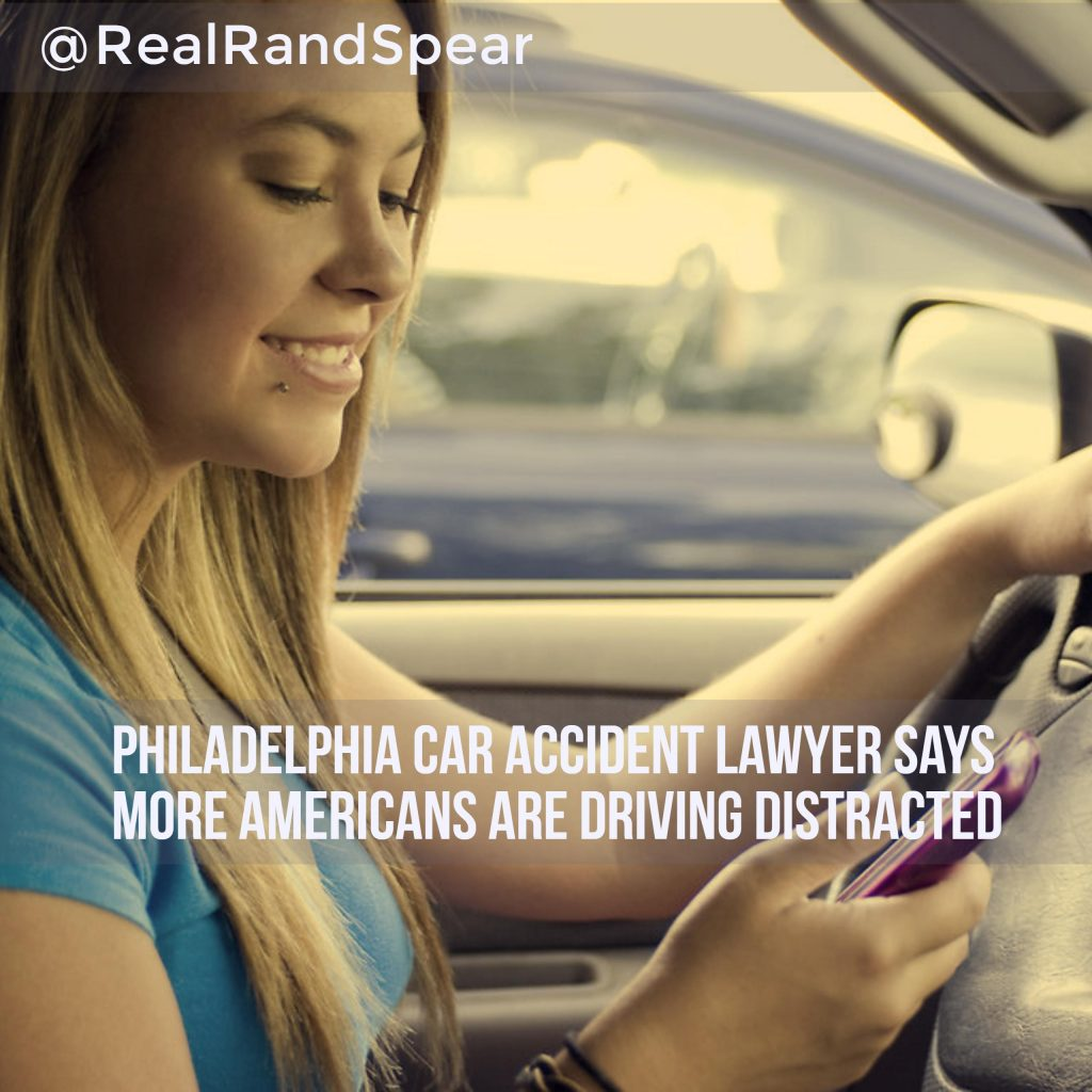 Philadelphia Car Accident Lawyer Says More Americans Are Driving Distracted