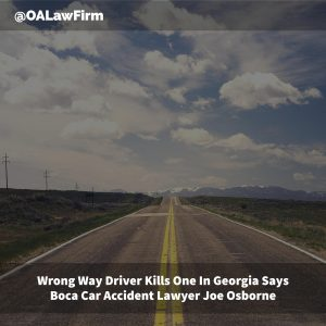 Wrong Way Driver Kills One In Georgia Says Boca Car Accident Lawyer Joe Osborne