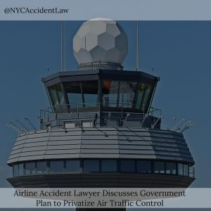 Accident Lawyer Discusses Government Plan To Privatize Air Traffic Control
