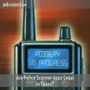 Are Police Scanner Apps Legal In Texas?