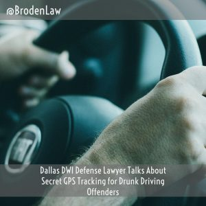 DWI Defense Lawyer Talks About Secret GPS Tracking For Drunk Driving Offenders