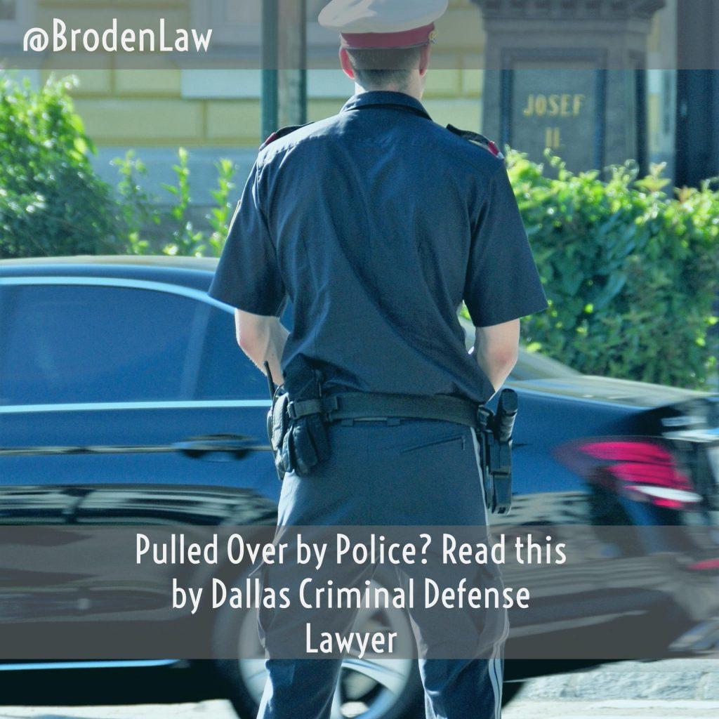Pulled Over By Police? Read This By Dallas Criminal Defense Lawyer