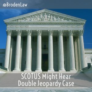 SCOTUS Might Hear Double Jeopardy Case