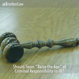 """Should Texas """"Raise the Age"""" Of Criminal Responsibility To 18?"""