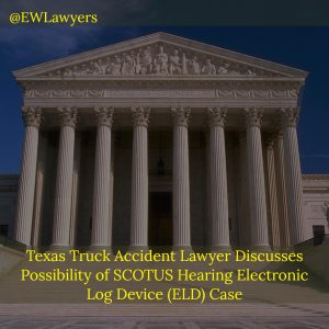 Texas Truck Accident Lawyer Discusses Possibility Of SCOTUS Hearing Electronic Log Device Case