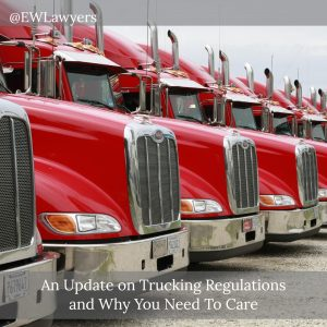 An Update On Trucking Regulations And Why You Need To Care