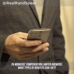 PA Workers' Compensation Lawyer Answers: What Types Of Benefits Can I Get?