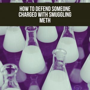 Federal Drug Trafficking Attorney Discusses Meth Trafficking