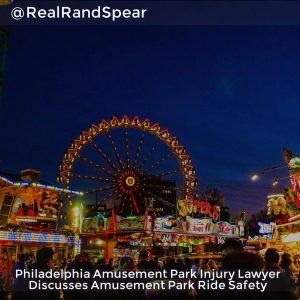 Philadelphia Amusement Park Injury Lawyer Discusses Amusement Park Ride Safety
