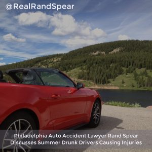 Auto Accident Lawyer Rand Spear Discusses Summer Drunk Drivers Causing Injuries