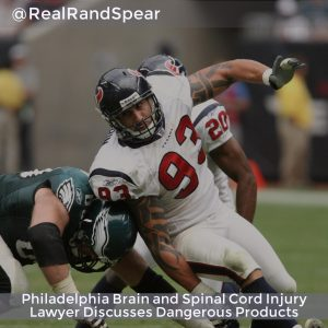 Philadelphia Brain And Spinal Cord Injury Lawyer Discusses Dangerous Products