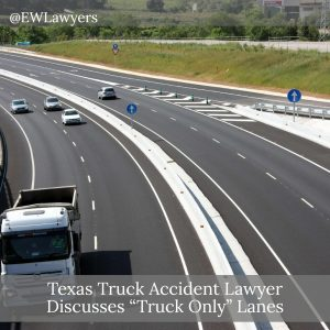 "Texas Truck Accident Lawyer Discusses ""Truck Only"" Lanes"