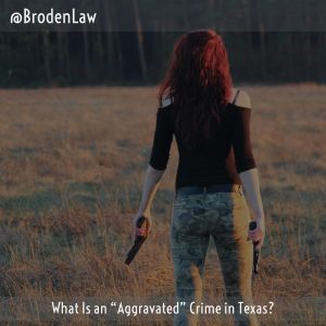 "What Is An ""Aggravated"" Crime In Texas?"