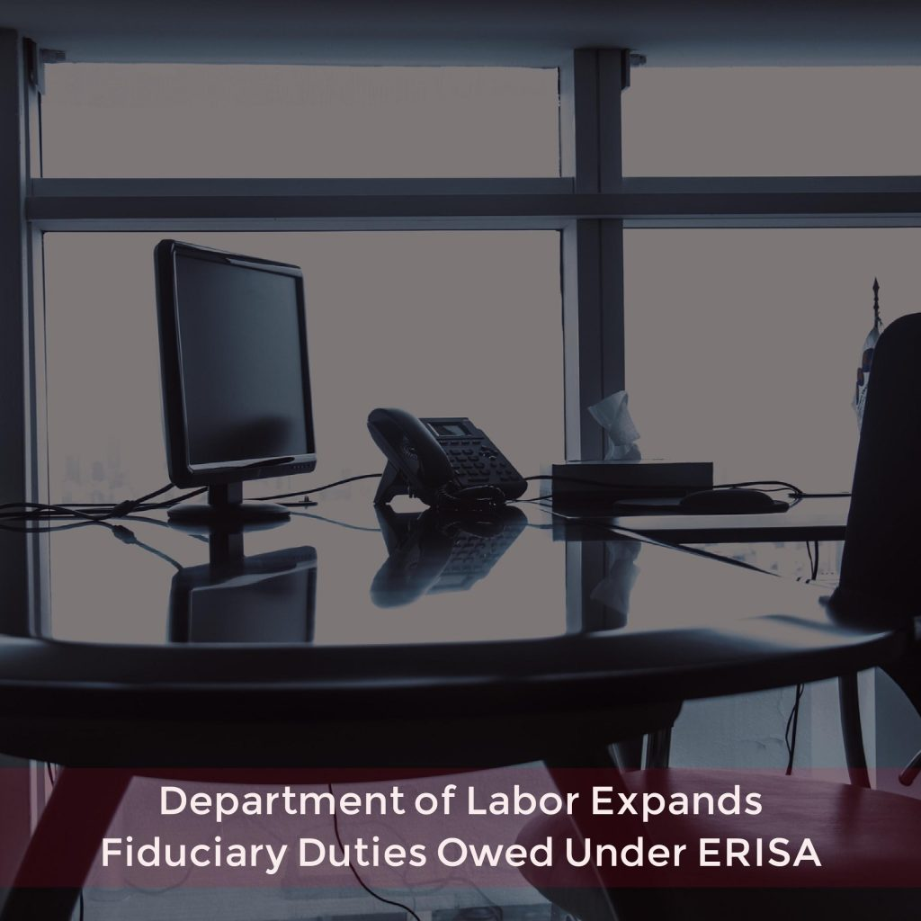 Department of Labor Expands Fiduciary Duties Owed Under ERISA
