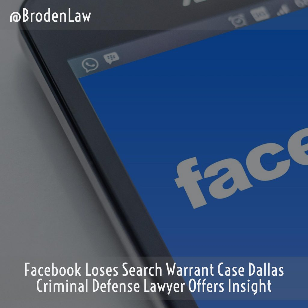 Facebook Loses Search Warrant Case Dallas Criminal Defense Lawyer Offers Insight