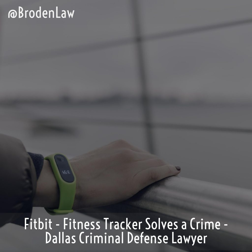 Fitbit - Fitness Tracker Solves A Crime - Dallas Criminal Defense Lawyer