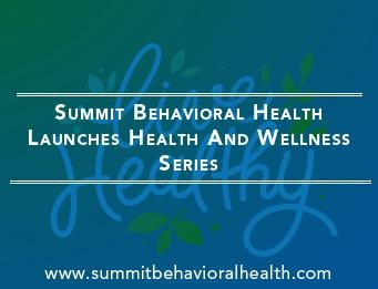 Summit Behavioral Health Launches Health And Wellness Series