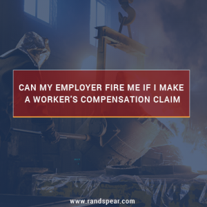 Can My Employer Fire Me For Making A Workers' Compensation Claim?