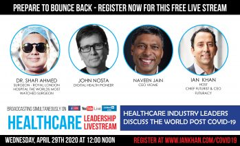 Ian Khan's COVID-19 Leadership Livestream to feature Naveen Jain, Dr. Shafi Ahmed, John Nosta
